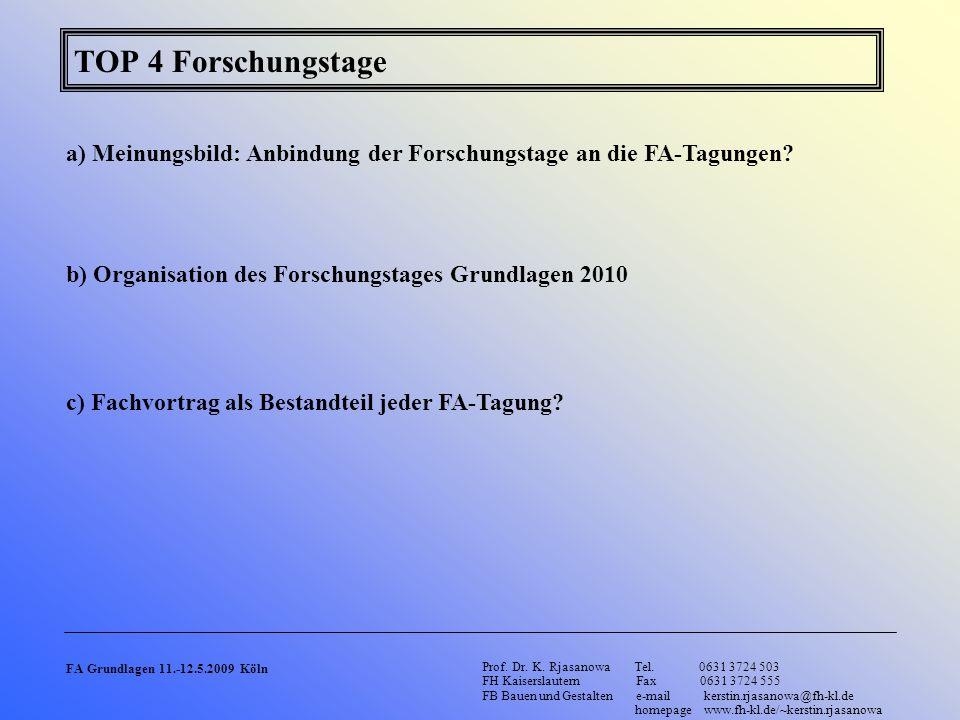 TOP 4 Forschungstage a) Meinungsbild: Anbindung der Forschungstage an die FA-Tagungen? b) Organisation des Forschungstages Grundlagen 2010 c) Fachvort