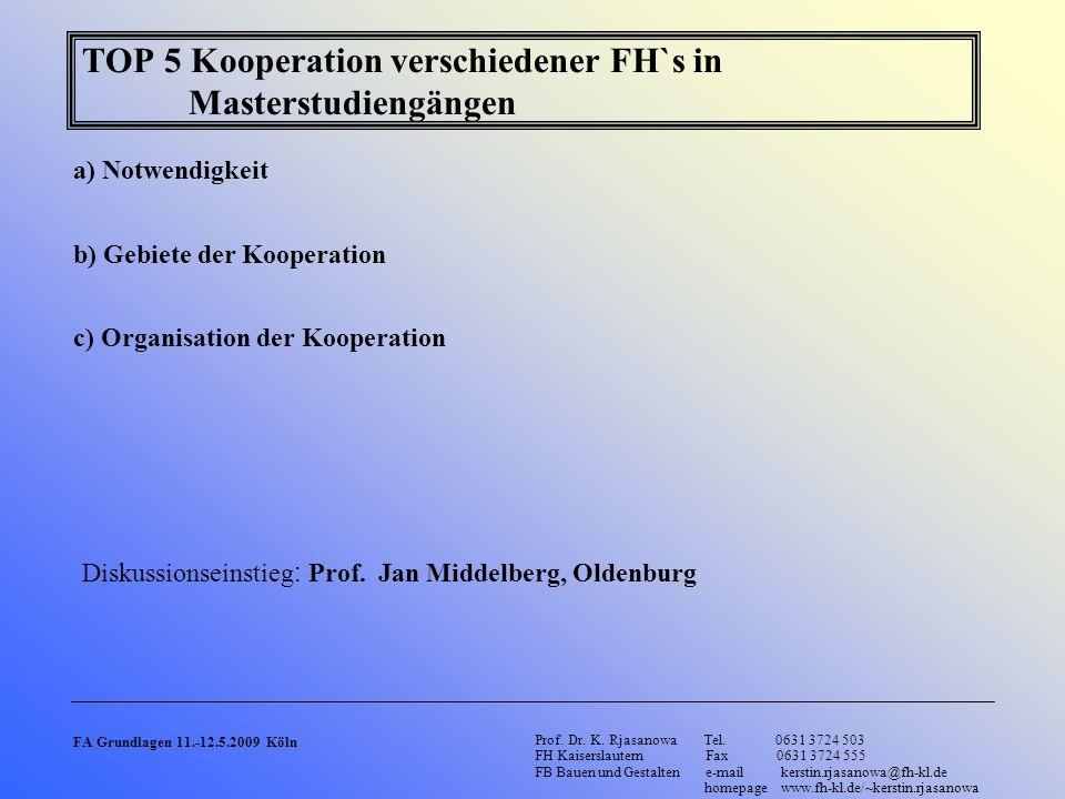 TOP 5 Kooperation verschiedener FH`s in Masterstudiengängen a) Notwendigkeit Prof. Dr. K. Rjasanowa Tel. 0631 3724 503 FH Kaiserslautern Fax 0631 3724