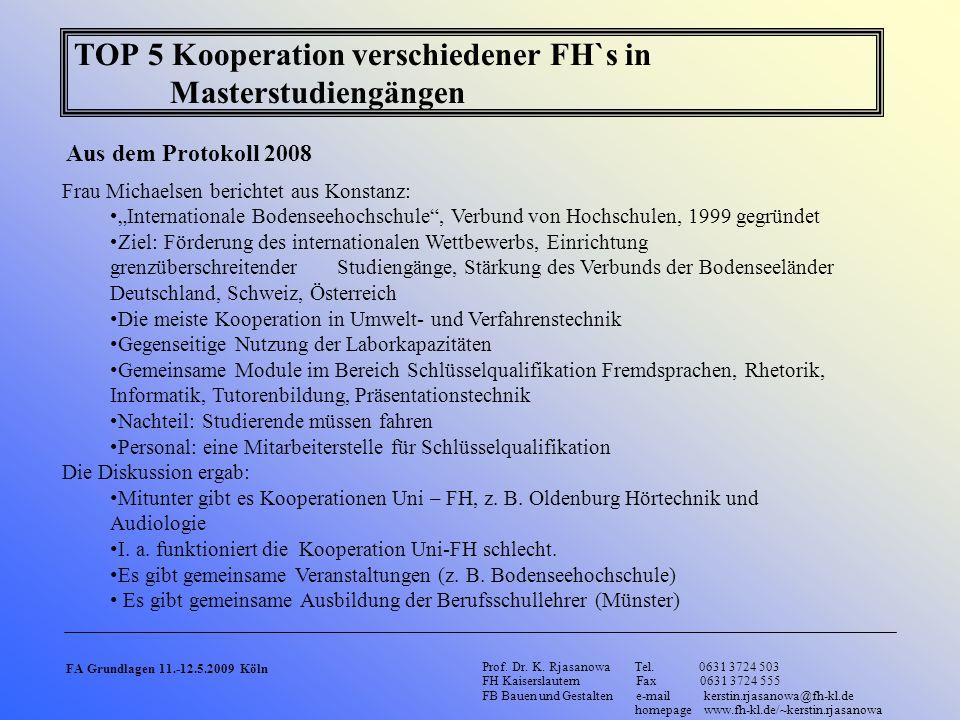 TOP 5 Kooperation verschiedener FH`s in Masterstudiengängen Aus dem Protokoll 2008 Prof. Dr. K. Rjasanowa Tel. 0631 3724 503 FH Kaiserslautern Fax 063