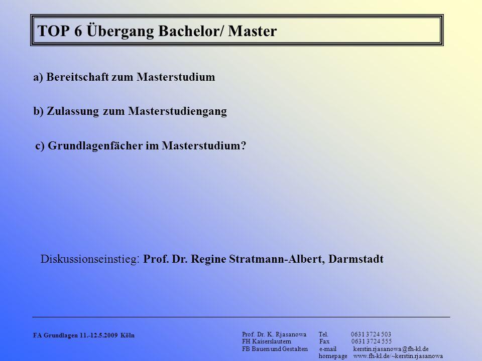 TOP 6 Übergang Bachelor/ Master a) Bereitschaft zum Masterstudium b) Zulassung zum Masterstudiengang Prof. Dr. K. Rjasanowa Tel. 0631 3724 503 FH Kais