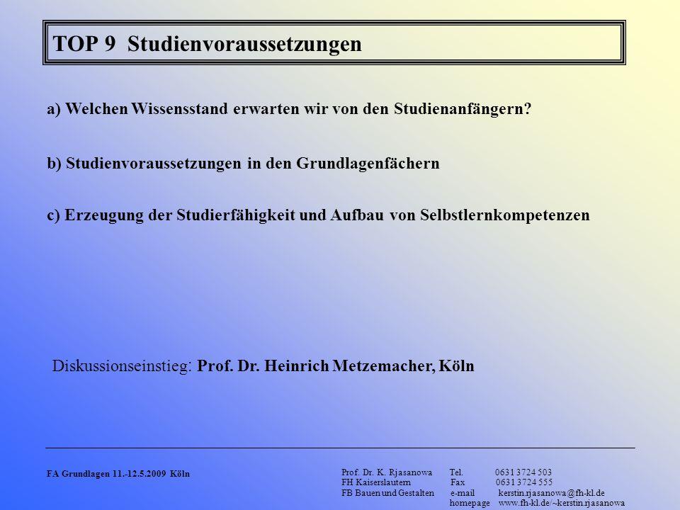 TOP 9 Studienvoraussetzungen a) Welchen Wissensstand erwarten wir von den Studienanfängern? b) Studienvoraussetzungen in den Grundlagenfächern Prof. D