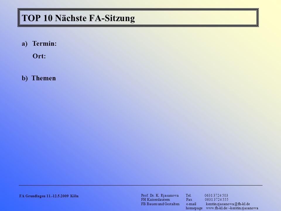 TOP 10 Nächste FA-Sitzung a)Termin: Ort: b) Themen Prof. Dr. K. Rjasanowa Tel. 0631 3724 503 FH Kaiserslautern Fax 0631 3724 555 FB Bauen und Gestalte