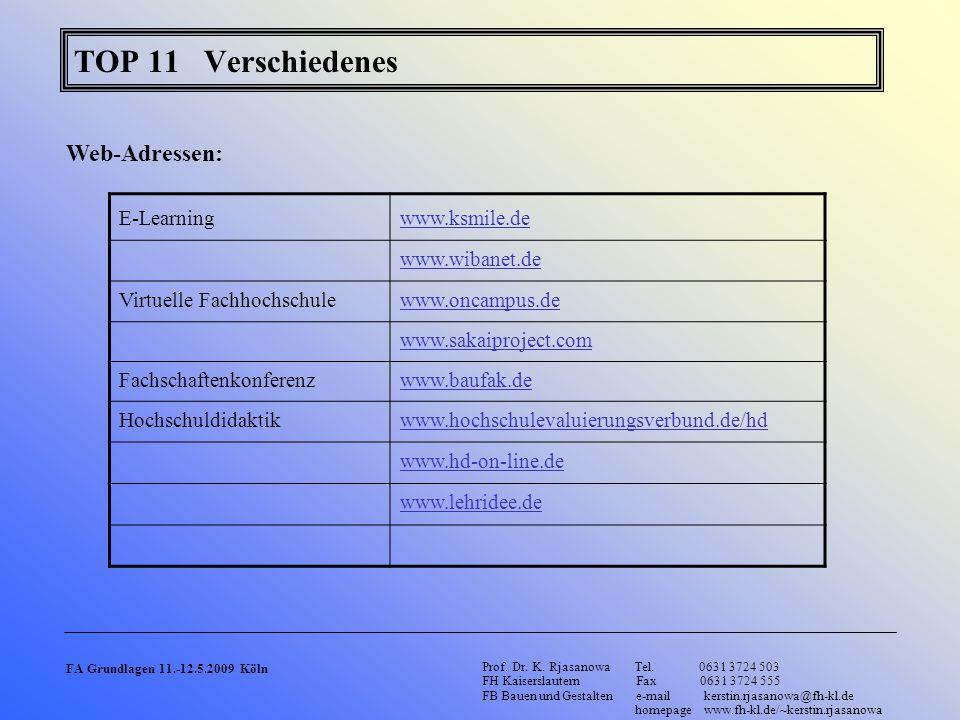TOP 11 Verschiedenes E-Learningwww.ksmile.de www.wibanet.de Virtuelle Fachhochschulewww.oncampus.de www.sakaiproject.com Fachschaftenkonferenzwww.bauf