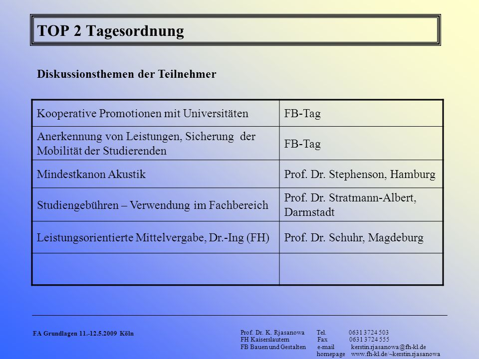TOP 2 Tagesordnung Diskussionsthemen der Teilnehmer Kooperative Promotionen mit UniversitätenFB-Tag Anerkennung von Leistungen, Sicherung der Mobilitä
