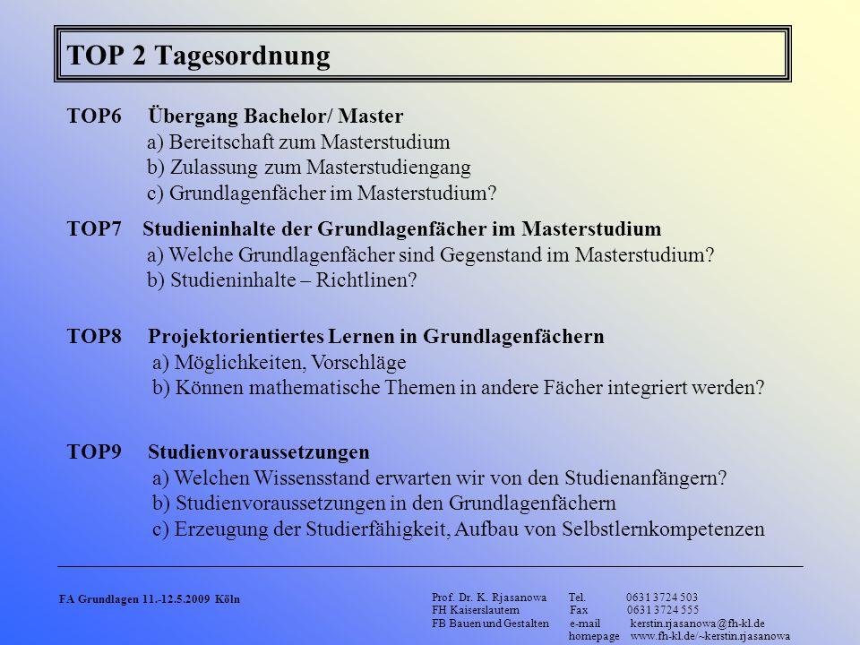 TOP 2 Tagesordnung TOP6 Übergang Bachelor/ Master a) Bereitschaft zum Masterstudium b) Zulassung zum Masterstudiengang c) Grundlagenfächer im Masterst