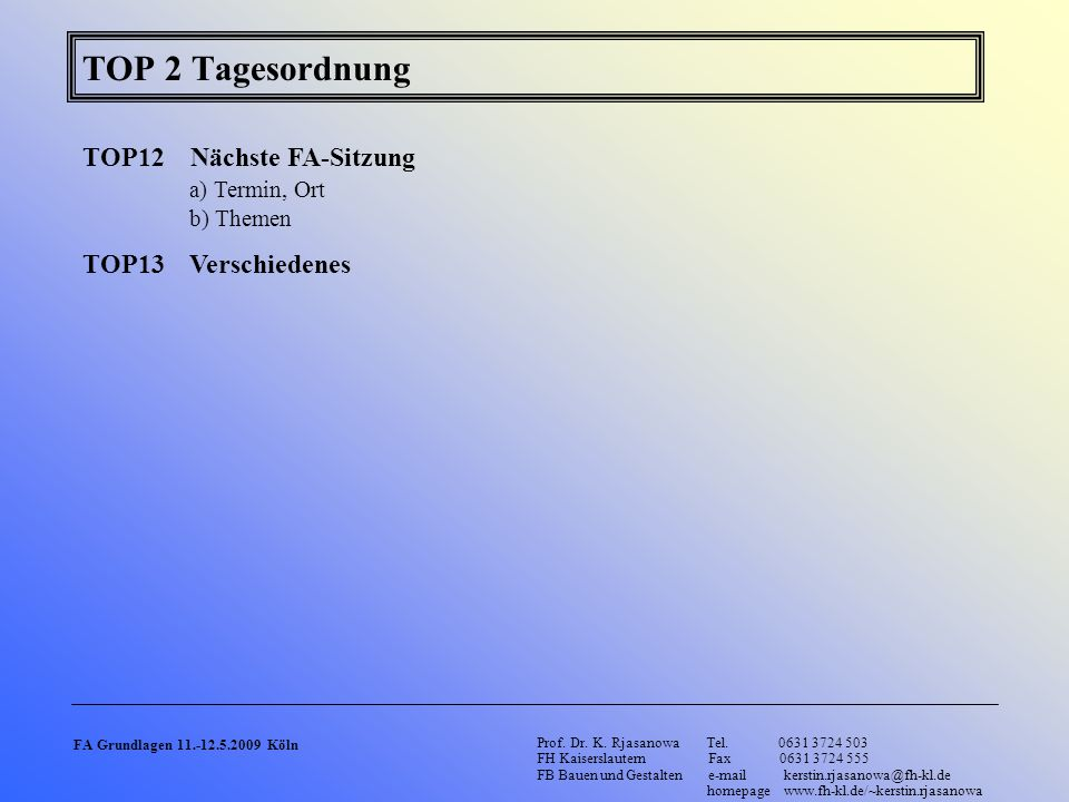 TOP 2 Tagesordnung TOP12 Nächste FA-Sitzung a) Termin, Ort b) Themen TOP13 Verschiedenes Prof.