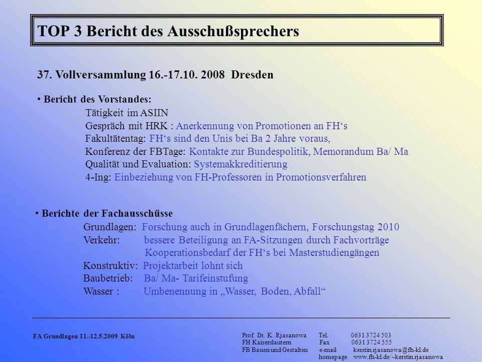 TOP 3 Bericht des Ausschußsprechers 37. Vollversammlung 16.-17.10. 2008 Dresden Bericht des Vorstandes: Tätigkeit im ASIIN Gespräch mit HRK : Anerkenn