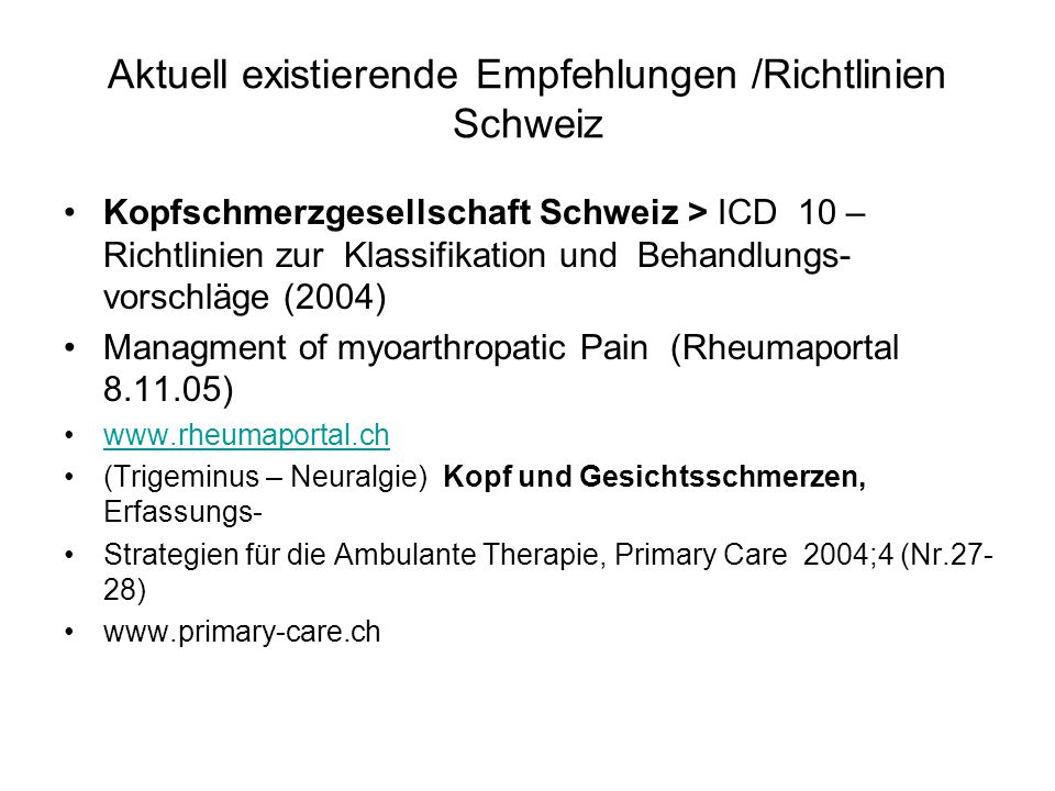 Aktuell existierende Empfehlungen /Richtlinien Schweiz Kopfschmerzgesellschaft Schweiz > ICD 10 – Richtlinien zur Klassifikation und Behandlungs- vors