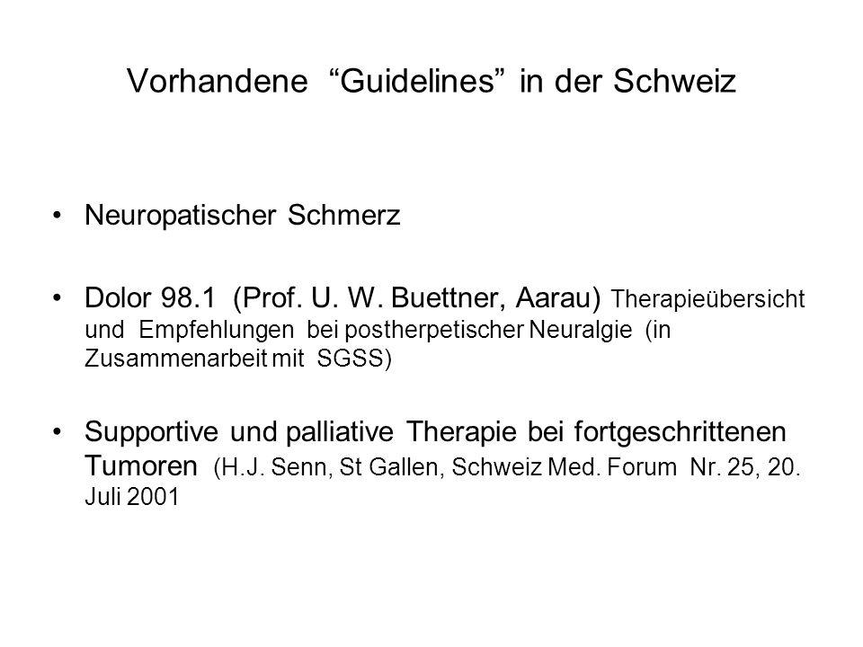 """Vorhandene """"Guidelines"""" in der Schweiz Neuropatischer Schmerz Dolor 98.1 (Prof. U. W. Buettner, Aarau) Therapieübersicht und Empfehlungen bei postherp"""