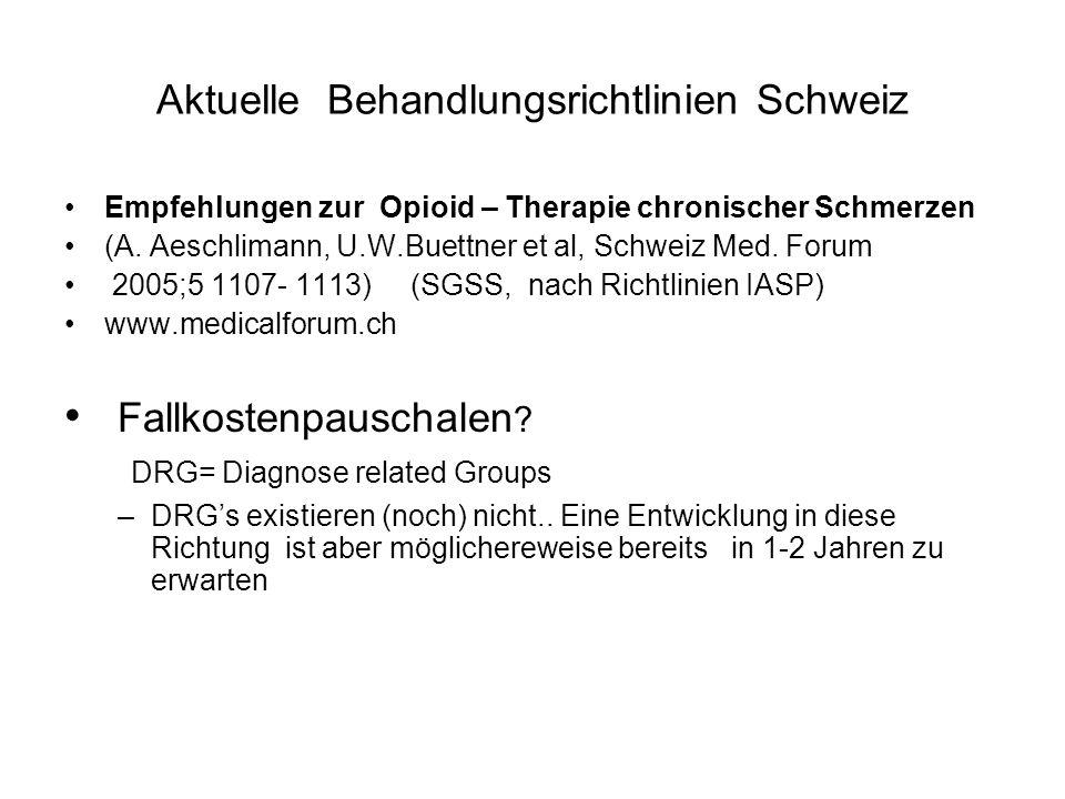 Aktuelle Behandlungsrichtlinien Schweiz Empfehlungen zur Opioid – Therapie chronischer Schmerzen (A. Aeschlimann, U.W.Buettner et al, Schweiz Med. For