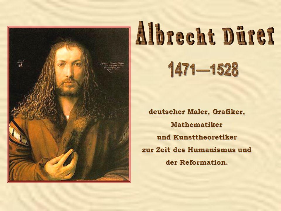 deutscher Maler, Grafiker, Mathematiker und Kunsttheoretiker zur Zeit des Humanismus und der Reformation.