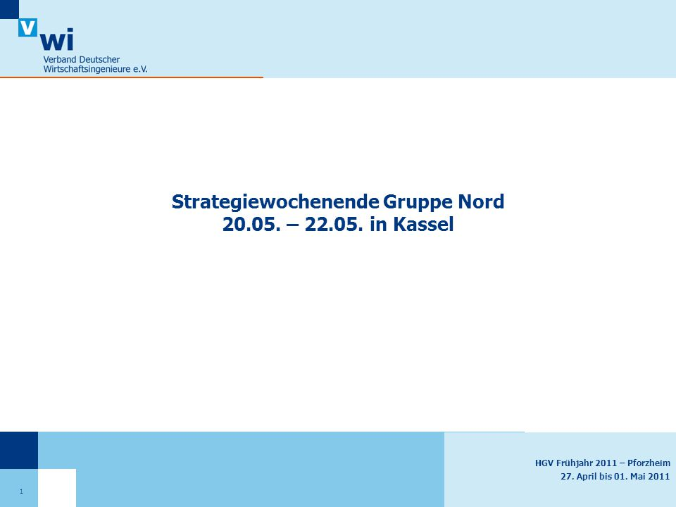 HGV Frühjahr 2011 – Pforzheim 27. April bis 01. Mai 2011 Strategiewochenende Gruppe Nord 20.05. – 22.05. in Kassel 1