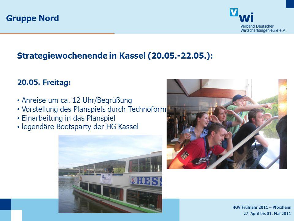 HGV Frühjahr 2011 – Pforzheim 27. April bis 01. Mai 2011 Gruppe Nord Strategiewochenende in Kassel (20.05.-22.05.): 20.05. Freitag: Anreise um ca. 12