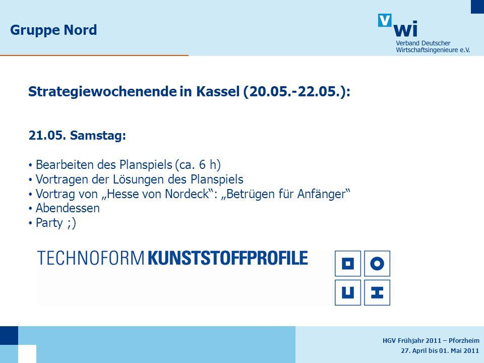 HGV Frühjahr 2011 – Pforzheim 27. April bis 01. Mai 2011 Gruppe Nord Strategiewochenende in Kassel (20.05.-22.05.): 21.05. Samstag: Bearbeiten des Pla