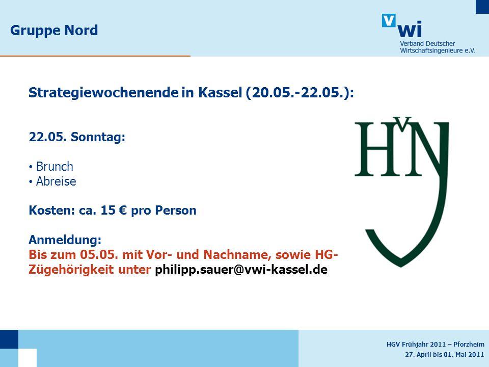 HGV Frühjahr 2011 – Pforzheim 27. April bis 01. Mai 2011 Gruppe Nord Strategiewochenende in Kassel (20.05.-22.05.): 22.05. Sonntag: Brunch Abreise Kos