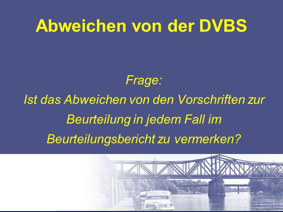 Abweichen von der DVBS Frage: Ist das Abweichen von den Vorschriften zur Beurteilung in jedem Fall im Beurteilungsbericht zu vermerken?