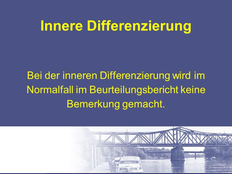 Innere Differenzierung Bei der inneren Differenzierung wird im Normalfall im Beurteilungsbericht keine Bemerkung gemacht.