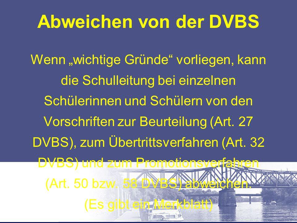 """Abweichen von der DVBS Wenn """"wichtige Gründe"""" vorliegen, kann die Schulleitung bei einzelnen Schülerinnen und Schülern von den Vorschriften zur Beurte"""
