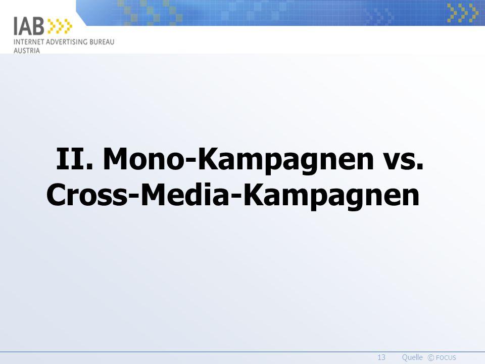 13 Quelle © FOCUS II. Mono-Kampagnen vs. Cross-Media-Kampagnen
