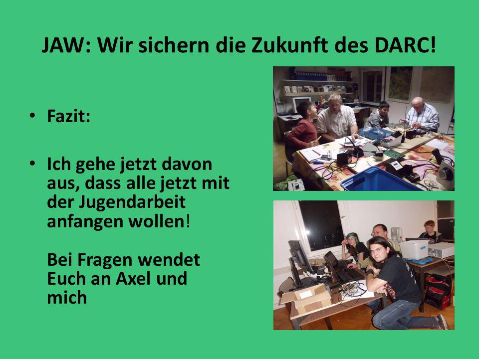 JAW: Wir sichern die Zukunft des DARC! Fazit: Ich gehe jetzt davon aus, dass alle jetzt mit der Jugendarbeit anfangen wollen! Bei Fragen wendet Euch a
