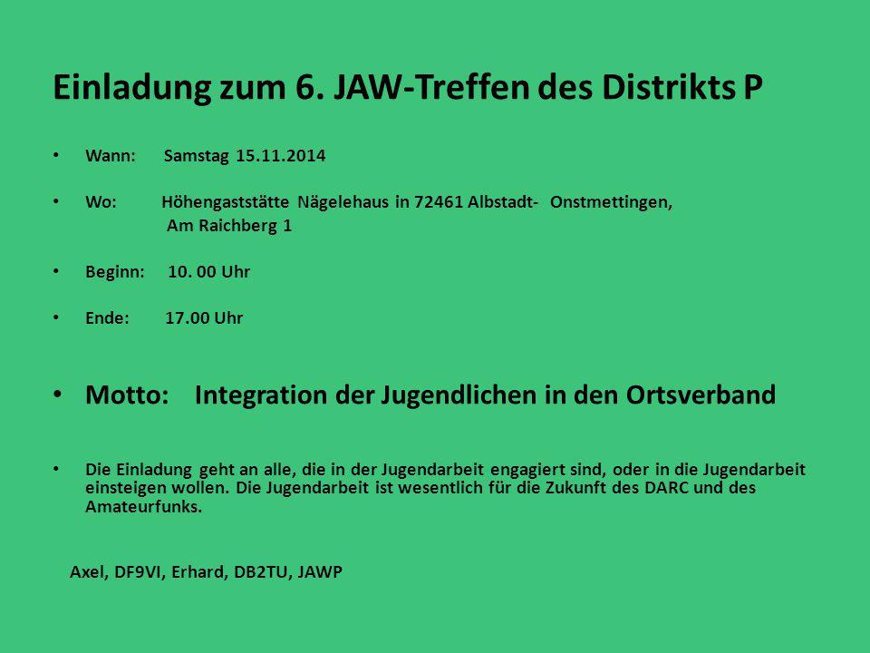 Einladung zum 6. JAW-Treffen des Distrikts P Wann: Samstag 15.11.2014 Wo: Höhengaststätte Nägelehaus in 72461 Albstadt- Onstmettingen, Am Raichberg 1