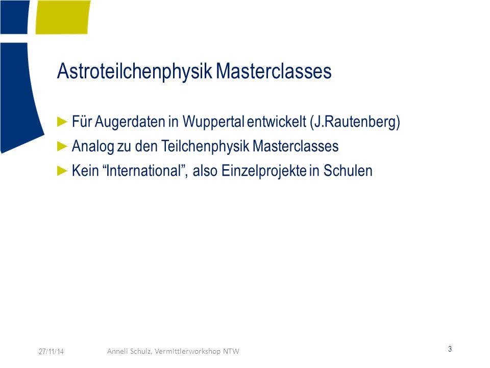 Astroteilchenphysik Masterclasses 3 27/11/14Anneli Schulz, Vermittlerworkshop NTW ► Für Augerdaten in Wuppertal entwickelt (J.Rautenberg) ► Analog zu den Teilchenphysik Masterclasses ► Kein International , also Einzelprojekte in Schulen