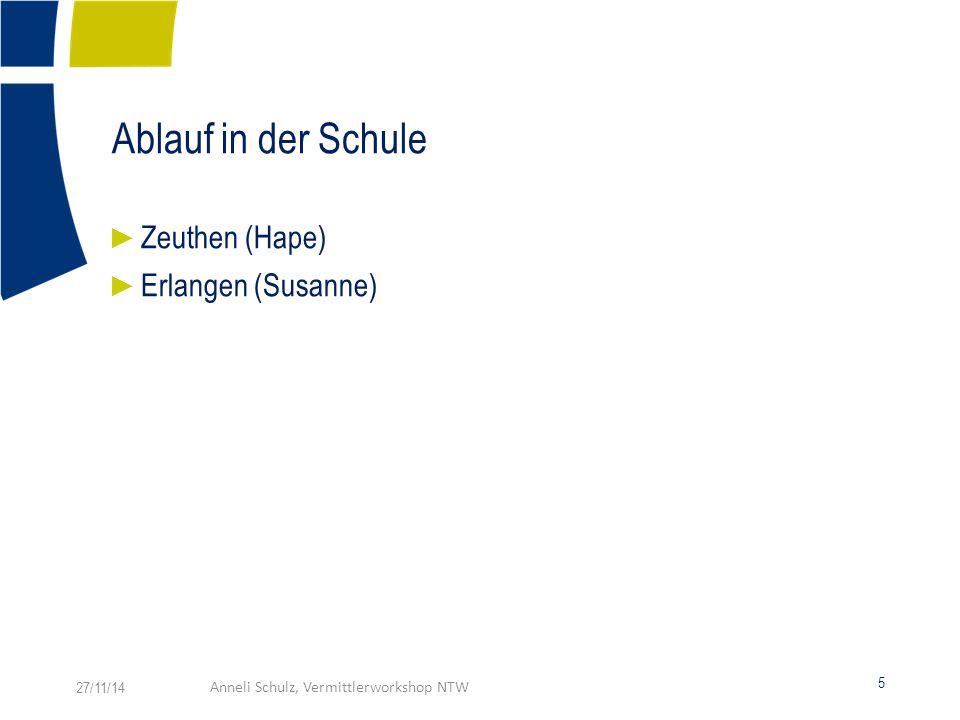 Ablauf in der Schule 5 27/11/14Anneli Schulz, Vermittlerworkshop NTW ► Zeuthen (Hape) ► Erlangen (Susanne)