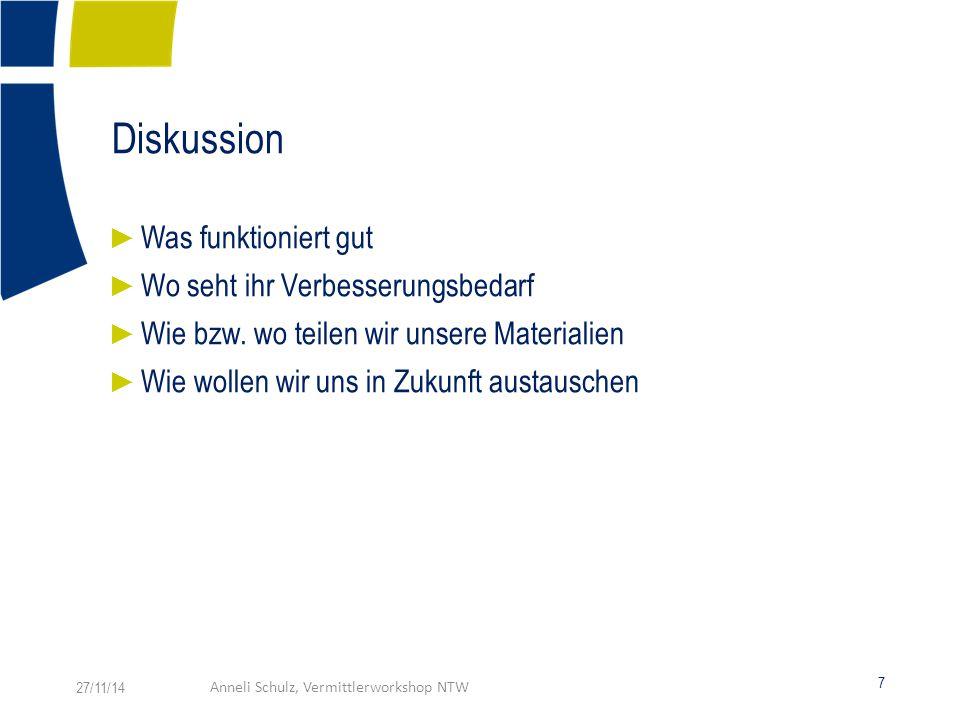 Diskussion 7 27/11/14Anneli Schulz, Vermittlerworkshop NTW ► Was funktioniert gut ► Wo seht ihr Verbesserungsbedarf ► Wie bzw.