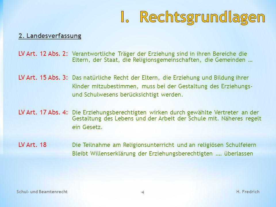 2. Landesverfassung LV Art. 12 Abs. 2: Verantwortliche Träger der Erziehung sind in ihren Bereiche die Eltern, der Staat, die Religionsgemeinschaften,