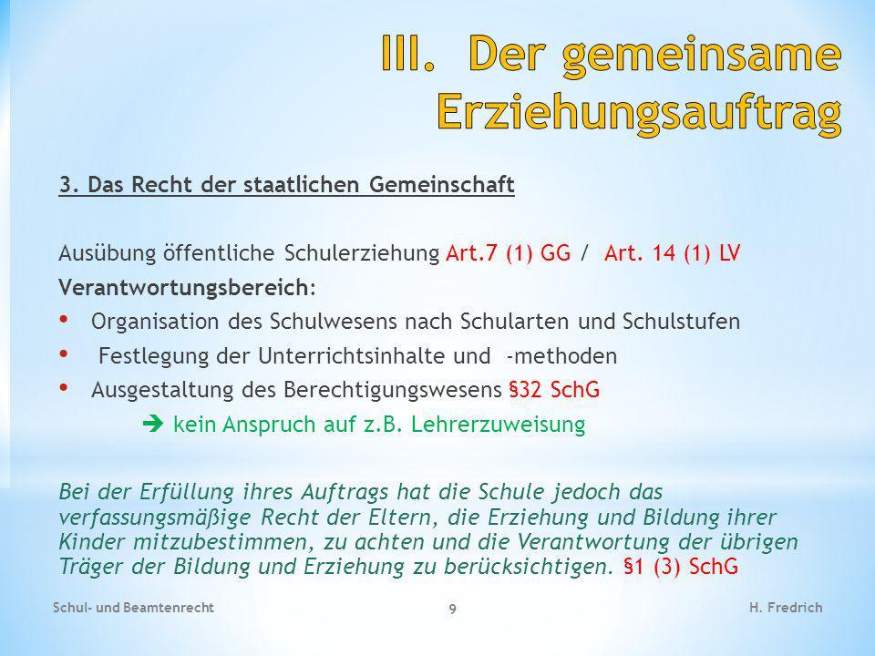 3. Das Recht der staatlichen Gemeinschaft Ausübung öffentliche Schulerziehung Art.7 (1) GG / Art. 14 (1) LV Verantwortungsbereich: Organisation des Sc