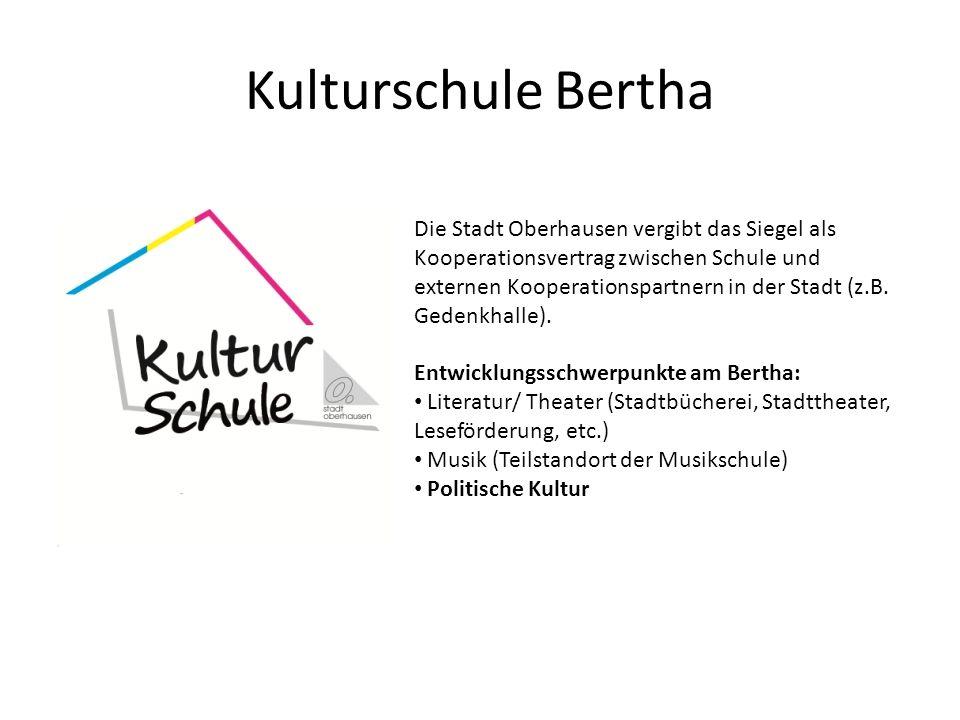 Kulturschule Bertha Die Stadt Oberhausen vergibt das Siegel als Kooperationsvertrag zwischen Schule und externen Kooperationspartnern in der Stadt (z.B.