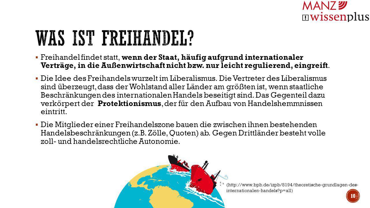  Freihandel findet statt, wenn der Staat, häufig aufgrund internationaler Verträge, in die Außenwirtschaft nicht bzw. nur leicht regulierend, eingrei