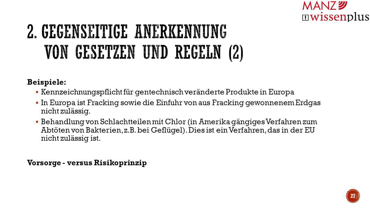 Beispiele:  Kennzeichnungspflicht für gentechnisch veränderte Produkte in Europa  In Europa ist Fracking sowie die Einfuhr von aus Fracking gewonnen