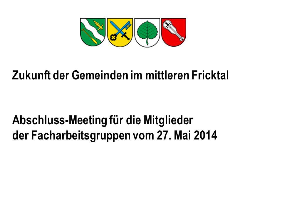 Zukunft der Gemeinden im mittleren Fricktal Abschluss-Meeting für die Mitglieder der Facharbeitsgruppen vom 27.
