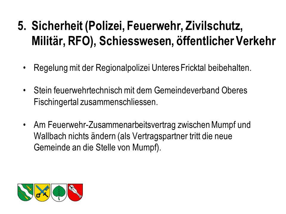 5.Sicherheit (Polizei, Feuerwehr, Zivilschutz, Militär, RFO), Schiesswesen, öffentlicher Verkehr Regelung mit der Regionalpolizei Unteres Fricktal beibehalten.