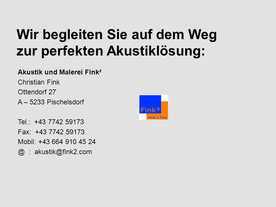 Wir begleiten Sie auf dem Weg zur perfekten Akustiklösung: Akustik und Malerei Fink² Christian Fink Ottendorf 27 A – 5233 Pischelsdorf Tel.: +43 7742