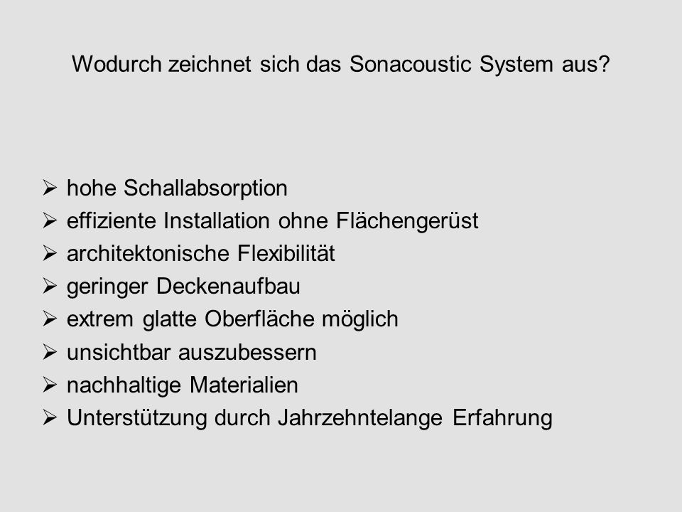 Wodurch zeichnet sich das Sonacoustic System aus?  hohe Schallabsorption  effiziente Installation ohne Flächengerüst  architektonische Flexibilität