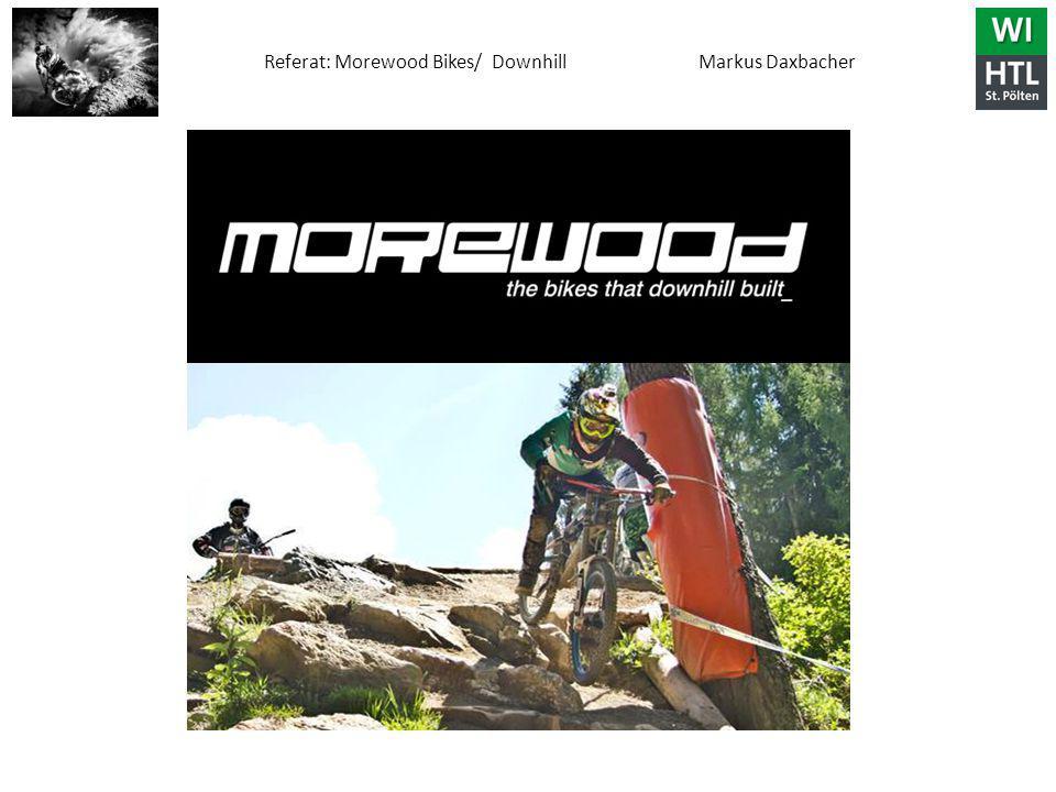 Referat: Morewood Bikes/ Downhill Markus Daxbacher
