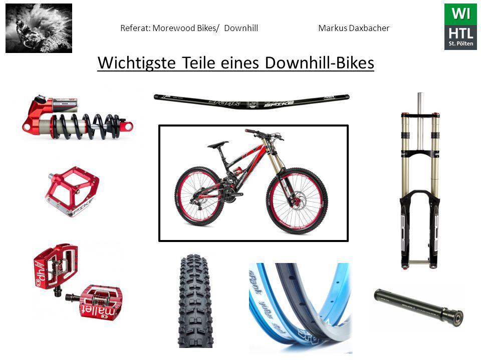 Referat: Morewood Bikes/ Downhill Markus Daxbacher Wichtigste Teile eines Downhill-Bikes