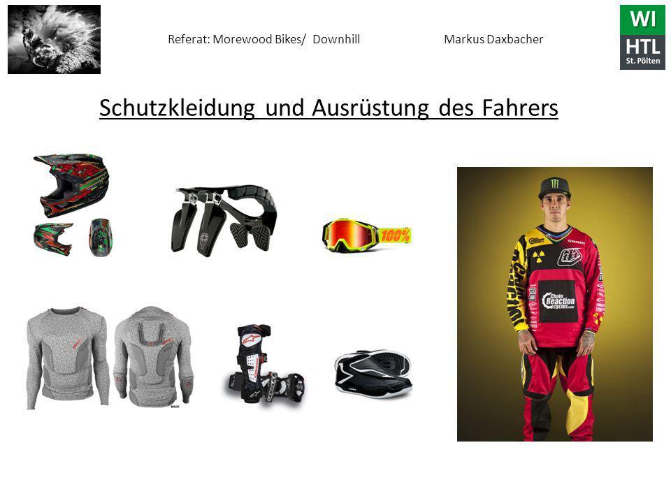 Referat: Morewood Bikes/ Downhill Markus Daxbacher Schutzkleidung und Ausrüstung des Fahrers