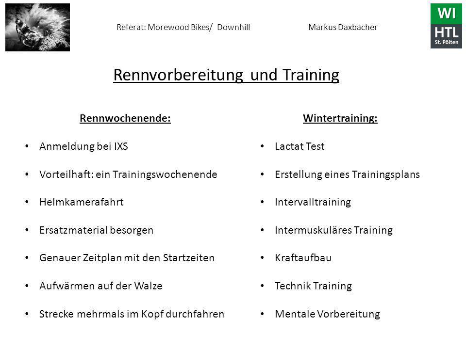 Referat: Morewood Bikes/ Downhill Markus Daxbacher Rennvorbereitung und Training Wintertraining: Lactat Test Erstellung eines Trainingsplans Intervall