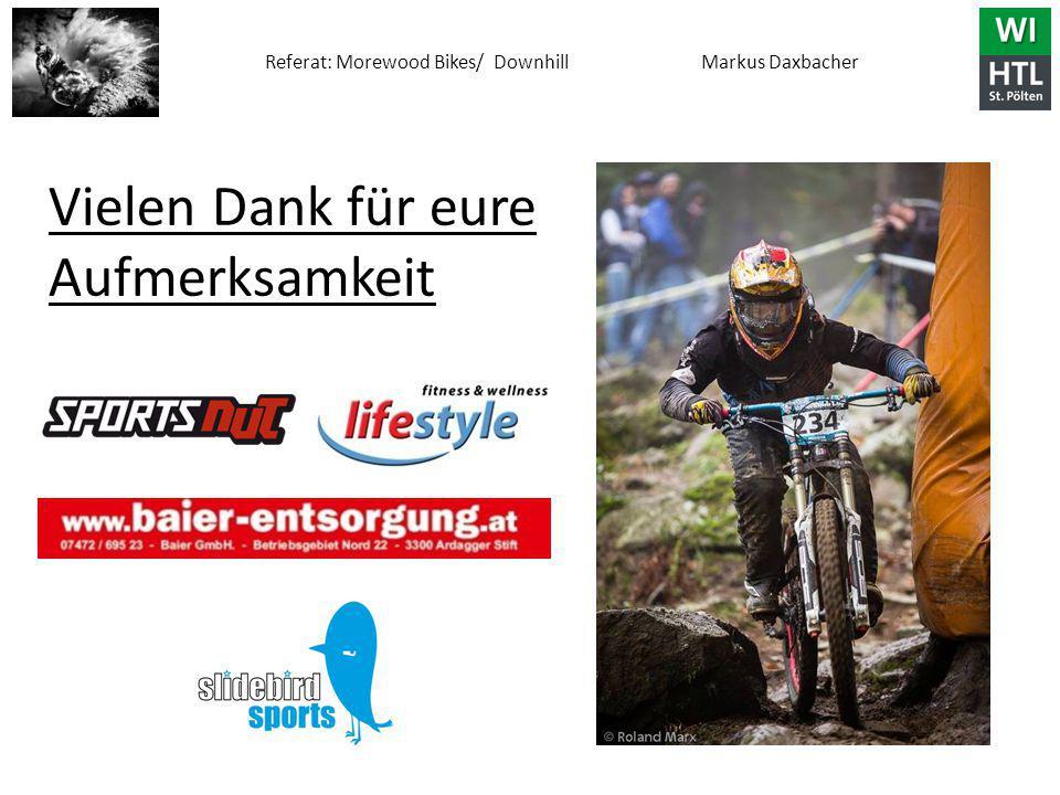 Referat: Morewood Bikes/ Downhill Markus Daxbacher Vielen Dank für eure Aufmerksamkeit