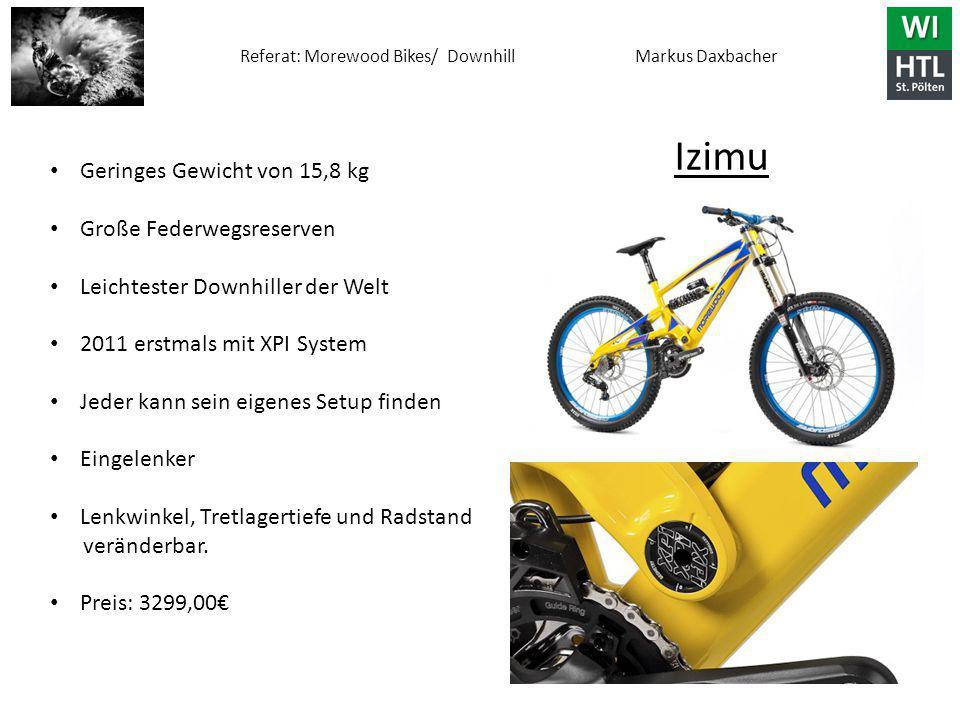 Referat: Morewood Bikes/ Downhill Markus Daxbacher Izimu Geringes Gewicht von 15,8 kg Große Federwegsreserven Leichtester Downhiller der Welt 2011 ers