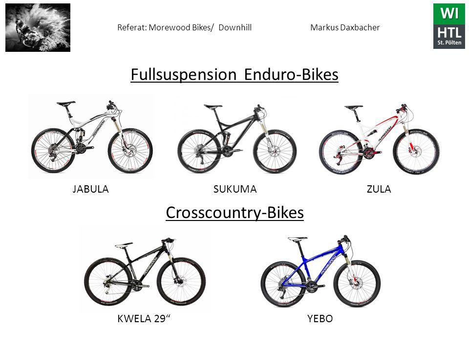 "Referat: Morewood Bikes/ Downhill Markus Daxbacher Fullsuspension Enduro-Bikes JABULA SUKUMA ZULA Crosscountry-Bikes KWELA 29"" YEBO"