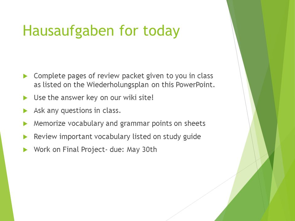 Hausaufgaben for today  Complete pages of review packet given to you in class as listed on the Wiederholungsplan on this PowerPoint.  Use the answer