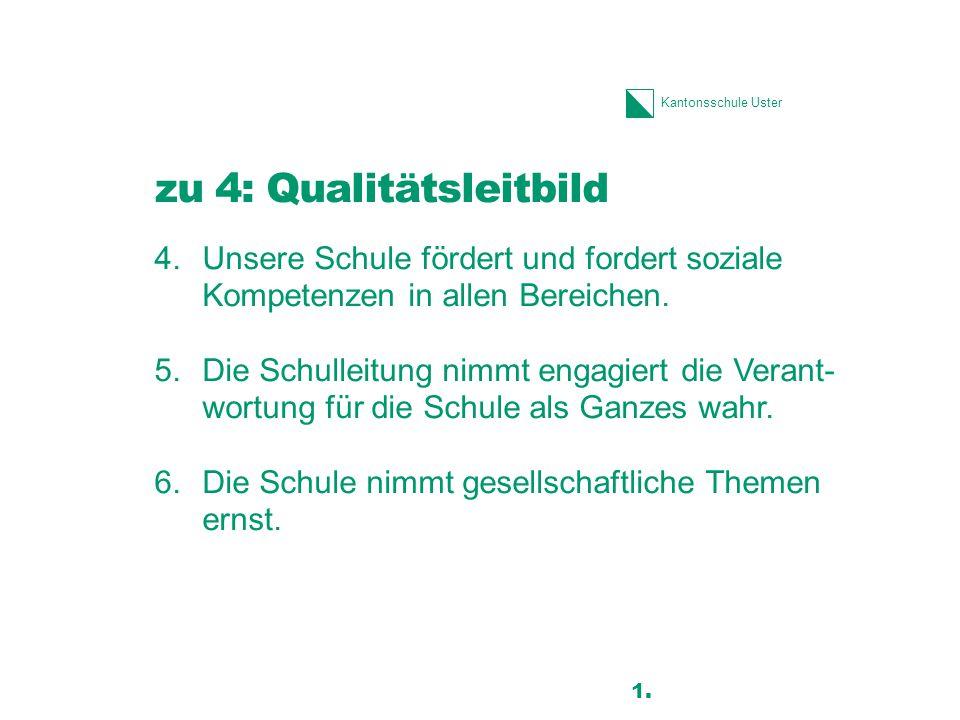 Kantonsschule Uster zu 4: Qualitätsleitbild 4.Unsere Schule fördert und fordert soziale Kompetenzen in allen Bereichen. 5.Die Schulleitung nimmt engag