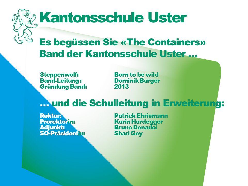Kantonsschule Uster Es begüssen Sie «The Containers» Band der Kantonsschule Uster … Steppenwolf: Born to be wild Band-Leitung :Dominik Burger Gründung