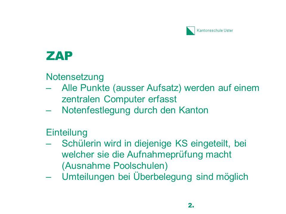Kantonsschule Uster ZAP Notensetzung –Alle Punkte (ausser Aufsatz) werden auf einem zentralen Computer erfasst –Notenfestlegung durch den Kanton Einte
