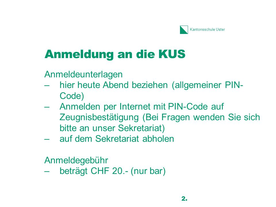Kantonsschule Uster Anmeldung an die KUS Anmeldeunterlagen –hier heute Abend beziehen (allgemeiner PIN- Code) –Anmelden per Internet mit PIN-Code auf