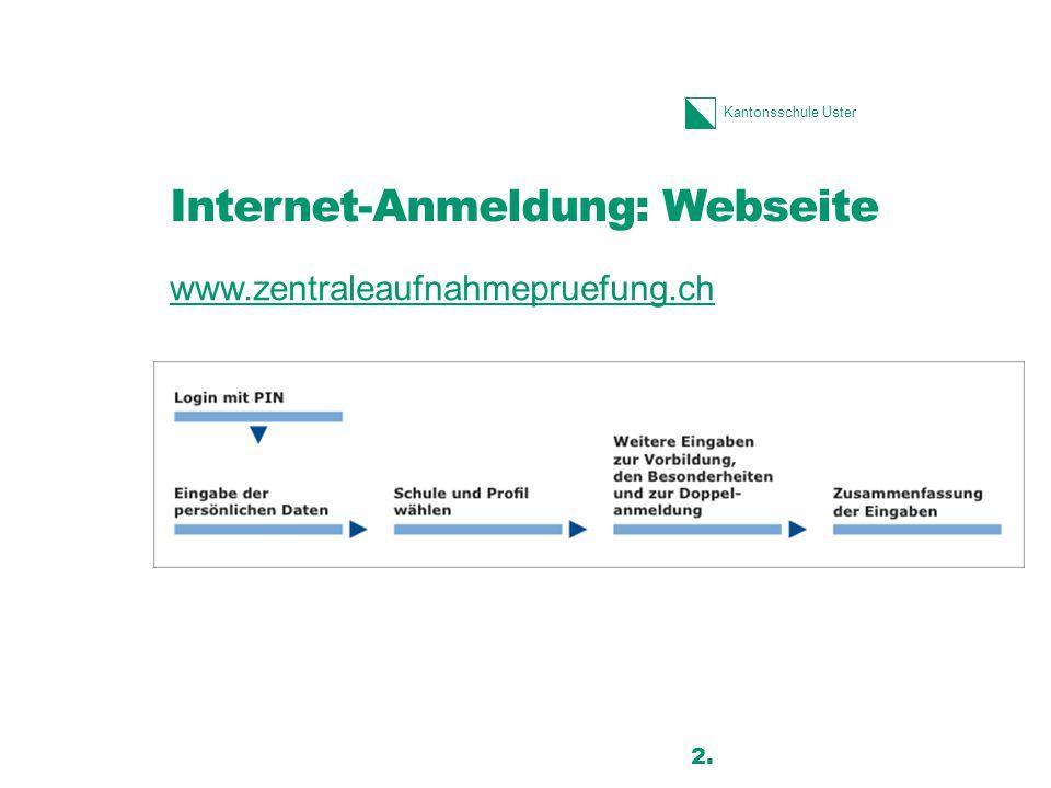 Kantonsschule Uster Internet-Anmeldung: Webseite www.zentraleaufnahmepruefung.ch 2.
